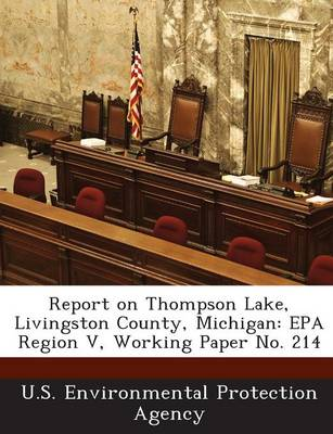 Report on Thompson Lake, Livingston County, Michigan: EPA Region V, Working Paper No. 214 (Paperback)