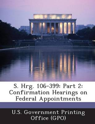 S. Hrg. 106-399: Part 2: Confirmation Hearings on Federal Appointments (Paperback)