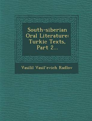 South-Siberian Oral Literature: Turkic Texts, Part 2... (Paperback)