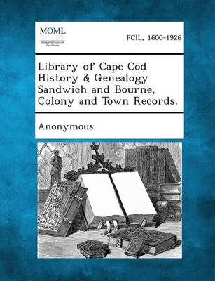 Library of Cape Cod History & Genealogy Sandwich and Bourne, Colony and Town Records. (Paperback)