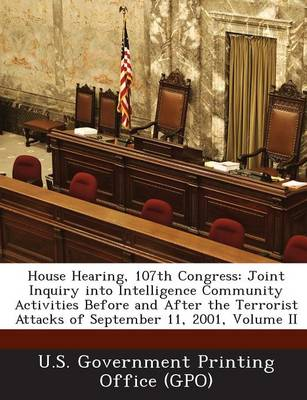 House Hearing, 107th Congress: Joint Inquiry Into Intelligence Community Activities Before and After the Terrorist Attacks of September 11, 2001, Vol (Paperback)