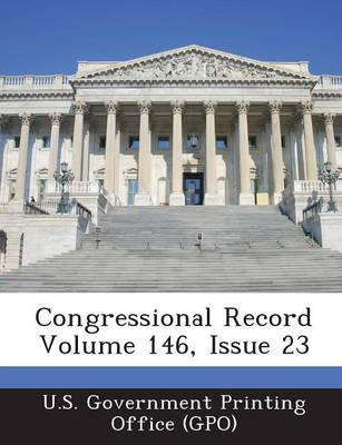 Congressional Record Volume 146, Issue 23 (Paperback)