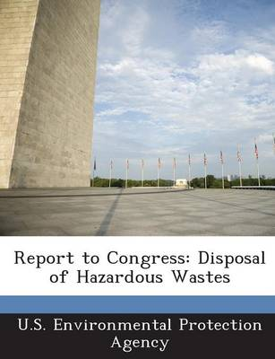 Report to Congress: Disposal of Hazardous Wastes (Paperback)