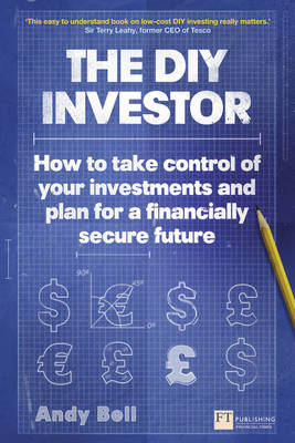 The DIY Investor: How to Take Control of Your Investments and Plan for a Financially Secure Future - Financial Times Series (Paperback)