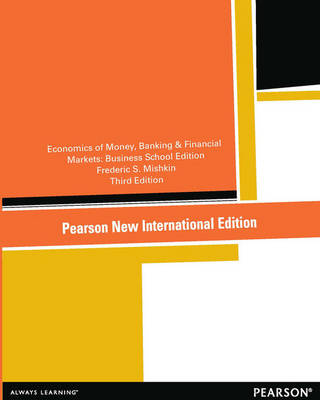 The Economics of Money, Banking and Financial Markets: The Business School Edition (Paperback)