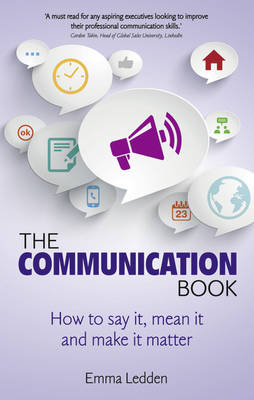 The Communication Book: How to Say it, Mean it, and Make it Matter (Paperback)