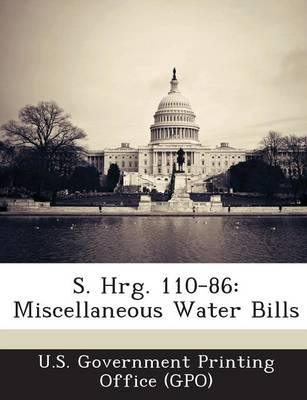 S. Hrg. 110-86: Miscellaneous Water Bills (Paperback)