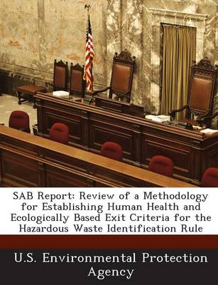 Sab Report: Review of a Methodology for Establishing Human Health and Ecologically Based Exit Criteria for the Hazardous Waste Ide (Paperback)