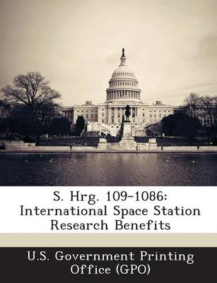 S. Hrg. 109-1086: International Space Station Research Benefits (Paperback)