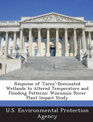 Response of 'Carex'-Dominated Wetlands to Altered Temperature and Flooding Patterns: Wisconsin Power Plant Impact Study (Paperback)