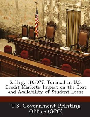 S. Hrg. 110-977: Turmoil in U.S. Credit Markets: Impact on the Cost and Availability of Student Loans (Paperback)