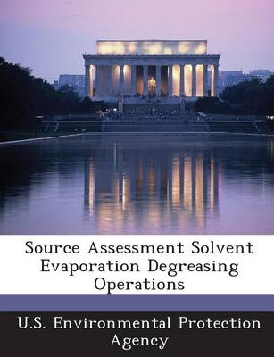 Source Assessment Solvent Evaporation Degreasing Operations (Paperback)