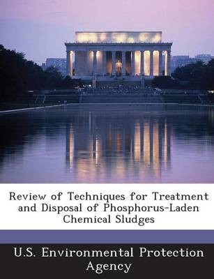 Review of Techniques for Treatment and Disposal of Phosphorus-Laden Chemical Sludges (Paperback)