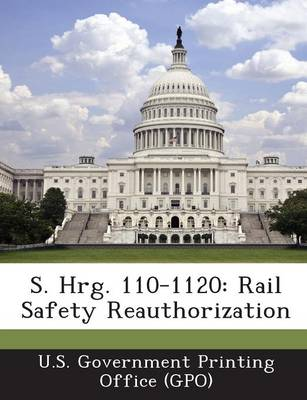 S. Hrg. 110-1120: Rail Safety Reauthorization (Paperback)