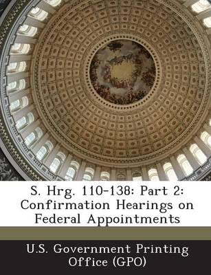 S. Hrg. 110-138: Part 2: Confirmation Hearings on Federal Appointments (Paperback)