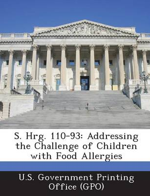 S. Hrg. 110-93: Addressing the Challenge of Children with Food Allergies (Paperback)