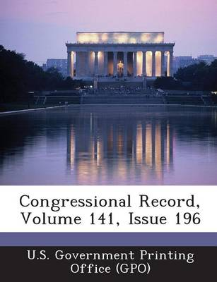 Congressional Record, Volume 141, Issue 196 (Paperback)