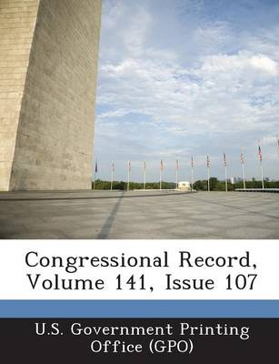 Congressional Record, Volume 141, Issue 107 (Paperback)