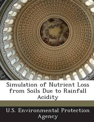 Simulation of Nutrient Loss from Soils Due to Rainfall Acidity (Paperback)