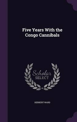 Cover Five Years with the Congo Cannibals