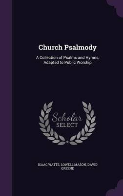 Cover Church Psalmody: A Collection of Psalms and Hymns, Adapted to Public Worship