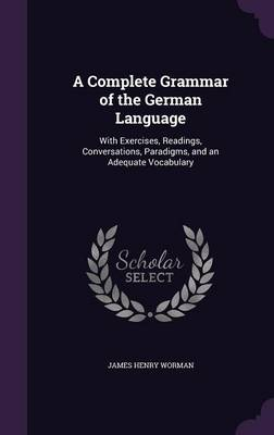 Cover A Complete Grammar of the German Language: With Exercises, Readings, Conversations, Paradigms, and an Adequate Vocabulary