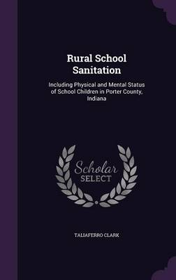 Cover Rural School Sanitation: Including Physical and Mental Status of School Children in Porter County, Indiana