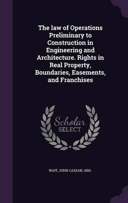 Cover The Law of Operations Preliminary to Construction in Engineering and Architecture. Rights in Real Property, Boundaries, Easements, and Franchises