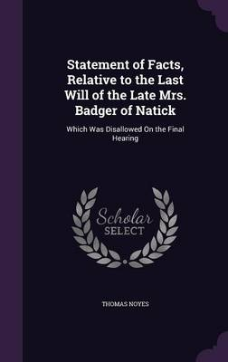 Cover Statement of Facts, Relative to the Last Will of the Late Mrs. Badger of Natick: Which Was Disallowed on the Final Hearing