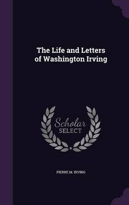 Cover The Life and Letters of Washington Irving