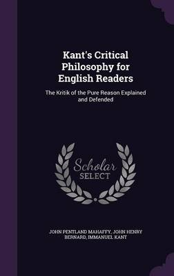 Cover Kant's Critical Philosophy for English Readers: The Kritik of the Pure Reason Explained and Defended