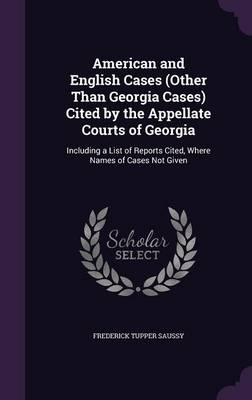 Cover American and English Cases  Cited by the Appellate Courts of Georgia: Including a List of Reports Cited, Where Names of Cases Not Given (Hardback)