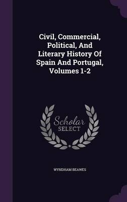 Cover Civil, Commercial, Political, and Literary History of Spain and Portugal, Volumes 1-2