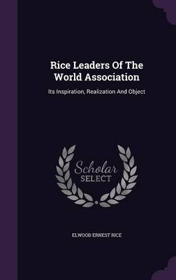 Cover Rice Leaders of the World Association: Its Inspiration, Realization and Object
