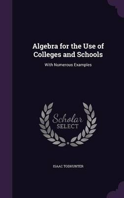 Cover Algebra for the Use of Colleges and Schools: With Numerous Examples