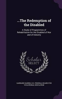 Cover ...the Redemption of the Disabled: A Study of Programmes of Rehabilitation for the Disabled of War and of Industry