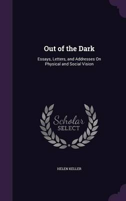 Cover Out of the Dark: Essays, Letters, and Addresses on Physical and Social Vision
