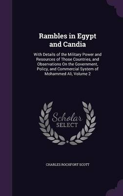 Cover Rambles in Egypt and Candia: With Details of the Military Power and Resources of Those Countries, and Observations on the Government, Policy, and Commercial System of Mohammed Ali, Volume 2