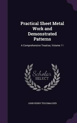 Practical Sheet Metal Work and Demonstrated Patterns: A Comprehensive Treatise, Volume 11