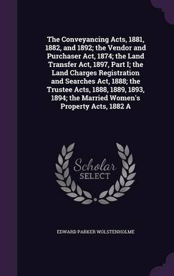 Cover The Conveyancing Acts, 1881, 1882, and 1892; The Vendor and Purchaser ACT, 1874; The Land Transfer ACT, 1897, Part I; The Land Charges Registration and Searches ACT, 1888; The Trustee Acts, 1888, 1889, 1893, 1894; The Married Women's Property Acts, 1882 a
