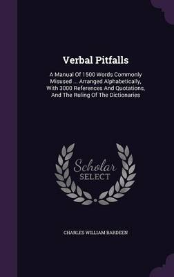 Cover Verbal Pitfalls: A Manual of 1500 Words Commonly Misused ... Arranged Alphabetically, with 3000 References and Quotations, and the Ruling of the Dictionaries