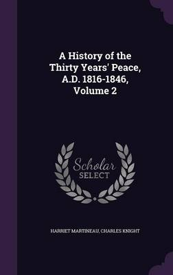 Cover A History of the Thirty Years' Peace, A.D. 1816-1846, Volume 2