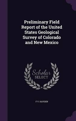 Cover Preliminary Field Report of the United States Geological Survey of Colorado and New Mexico