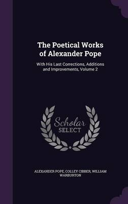 Cover The Poetical Works of Alexander Pope: With His Last Corrections, Additions and Improvements, Volume 2