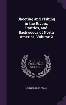 Cover Shooting and Fishing in the Rivers, Prairies, and Backwoods of North America, Volume 2