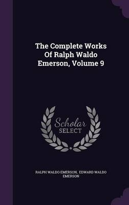 Cover The Complete Works of Ralph Waldo Emerson, Volume 9