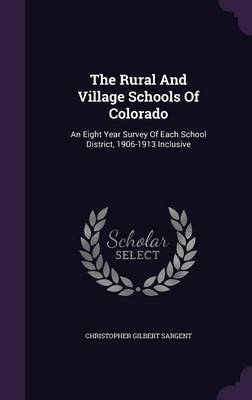 Cover The Rural and Village Schools of Colorado: An Eight Year Survey of Each School District, 1906-1913 Inclusive
