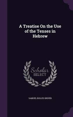 Cover A Treatise on the Use of the Tenses in Hebrew