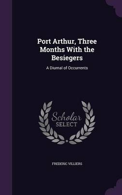 Cover Port Arthur, Three Months with the Besiegers: A Diurnal of Occurrents