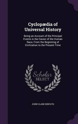 Cover Cyclopaedia of Universal History: Being an Account of the Principal Events in the Career of the Human Race, from the Beginning of Civilization to the Present Time